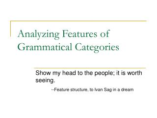 Analyzing Features of Grammatical Categories