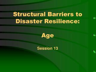 Structural Barriers to Disaster Resilience: Age