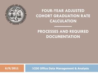 FOUR-YEAR ADJUSTED COHORT GRADUATION RATE CALCULATION ———— PROCESSES AND REQUIRED DOCUMENTATION