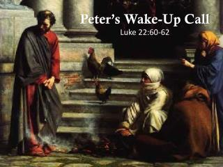 Peter's Wake-Up Call Luke 22:60-62