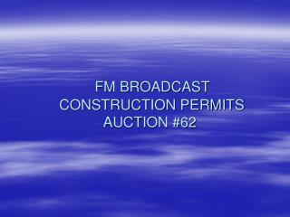 FM BROADCAST  CONSTRUCTION PERMITS AUCTION #62