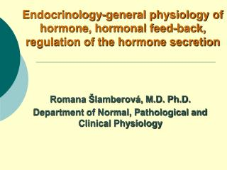 Endocrinology-general physiology of hormone, hormonal feed-back, regulation of the hormone secretion