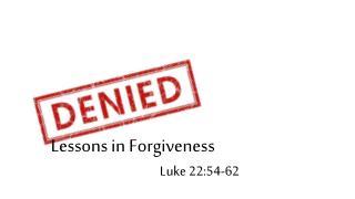 Lessons in Forgiveness Luke 22:54-62