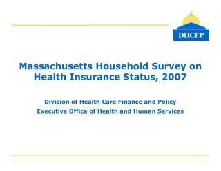 Massachusetts Household Survey on  Health Insurance Status, 2007