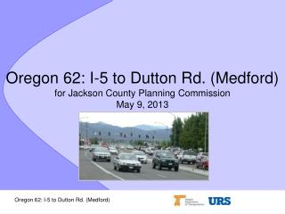 Oregon 62: I-5 to Dutton Rd. (Medford) for Jackson County Planning Commission May 9, 2013