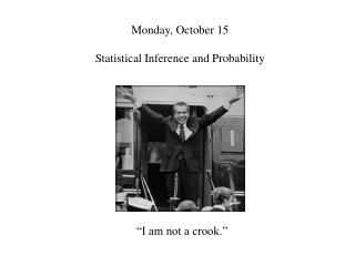 Monday, October 15 Statistical Inference and Probability
