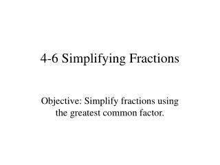 4-6 Simplifying Fractions