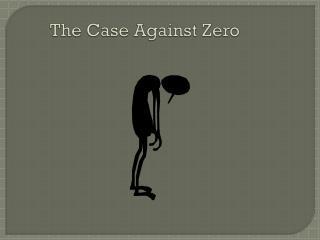 The Case Against Zero