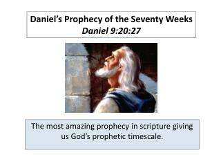 Daniel's Prophecy of the Seventy Weeks Daniel 9:20:27