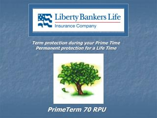 Term protection during your Prime Time Permanent protection for a Life Time