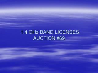 1.4 GHz BAND LICENSES AUCTION #69