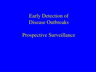 Early Detection of  Disease Outbreaks Prospective Surveillance