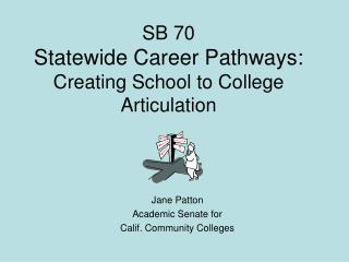 SB 70 Statewide Career Pathways:  Creating School to College Articulation