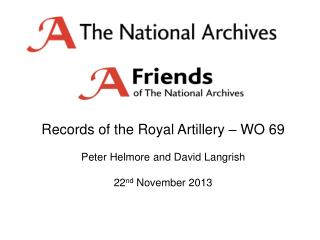 Records of the Royal Artillery – WO 69 Peter Helmore and David Langrish 22 nd  November 2013