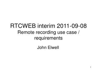 RTCWEB interim 2011-09-08 Remote recording use case / requirements