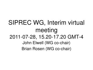 SIPREC WG, Interim virtual meeting 2011-07-28, 15.20-17.20 GMT-4