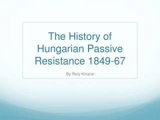 The History of Hungarian Passive Resistance 1849-67