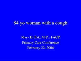 84 yo woman with a cough