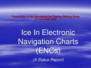Presentation to the International Ice Charting Working Group 22 November 2007