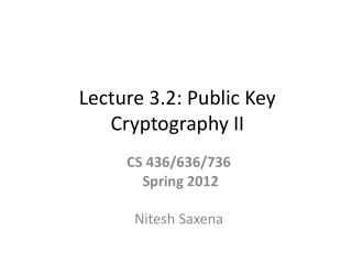 Lecture 3.2: Public Key  Cryptography II