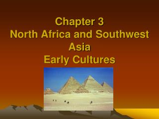 Chapter 3 North Africa and Southwest Asia  Early Cultures