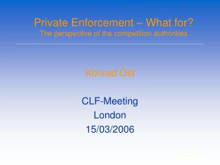 Private Enforcement – What for? The perspective of the competition authorities