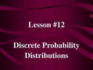 Lesson #12 Discrete Probability Distributions