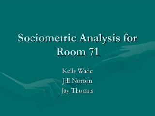 Sociometric Analysis for Room 71