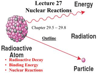 Lecture 27 Nuclear Reactions