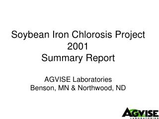 Soybean Iron Chlorosis Project 2001 Summary Report  AGVISE Laboratories Benson, MN & Northwood, ND