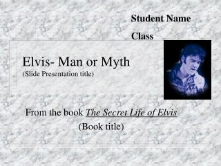 Elvis- Man or Myth Slide Presentation title