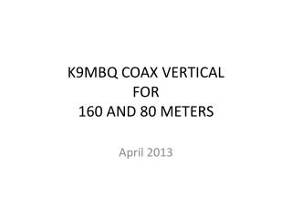 K9MBQ COAX VERTICAL FOR 160 AND 80 METERS
