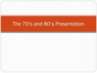 The 70's and 80's Presentation