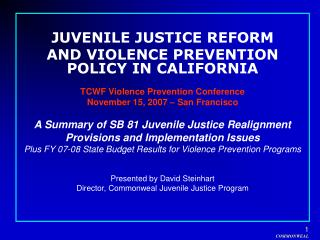 JUVENILE JUSTICE REFORM AND VIOLENCE PREVENTION POLICY IN CALIFORNIA
