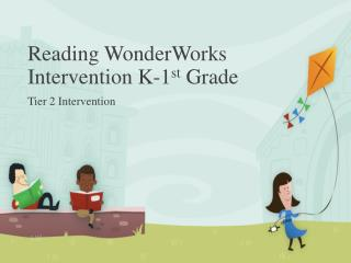 Reading WonderWorks Intervention K-1 st  Grade
