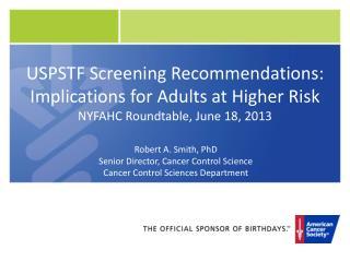 Robert A. Smith, PhD Senior Director, Cancer Control Science Cancer Control Sciences Department