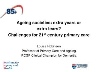 Ageing societies: extra years or  extra tears? Challenges for 21 st  century primary care