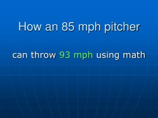 How an 85 mph pitcher