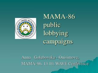 MAMA-86 public     lobbying     campaigns
