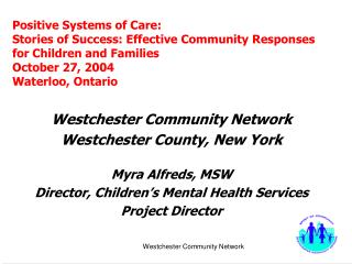 Westchester Community Network Westchester County, New York Myra Alfreds, MSW