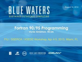 Fortran 90/95 Programming Victor Anisimov, NCSA