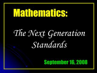 Mathematics: The Next Generation Standards September 16, 2008