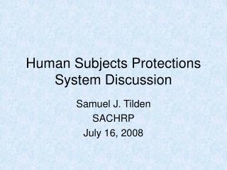 Human Subjects Protections System Discussion