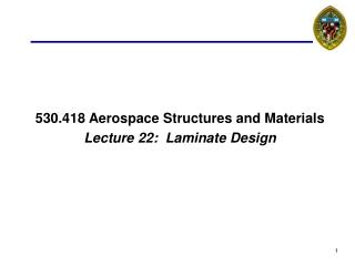 530.418 Aerospace Structures and Materials Lecture 22:  Laminate Design