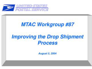 MTAC Workgroup #87 Improving the Drop Shipment Process August 5, 2004