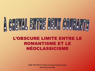 L OBSCURE LIMITE ENTRE LE ROMANTISME ET LE N OCLASSICISME