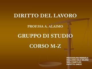 DIRITTO DEL LAVORO PROF.SSA A. ALAIMO GRUPPO DI STUDIO CORSO M-Z