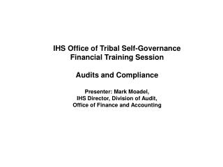 IHS Office of Tribal Self-Governance  Financial Training Session Audits and Compliance