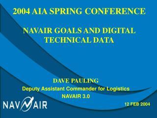 DAVE PAULING Deputy Assistant Commander for Logistics NAVAIR 3.0 12 FEB 2004