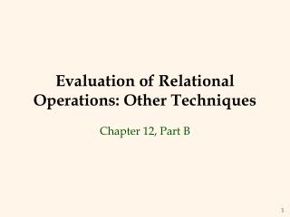 Evaluation of Relational Operations: Other Techniques